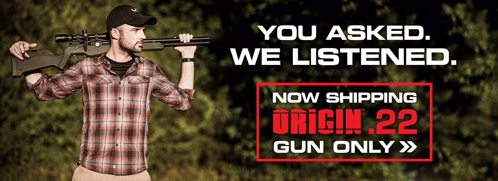 You Asked. We Listened. Now shipping the Umarex Origin .22 Gun Only